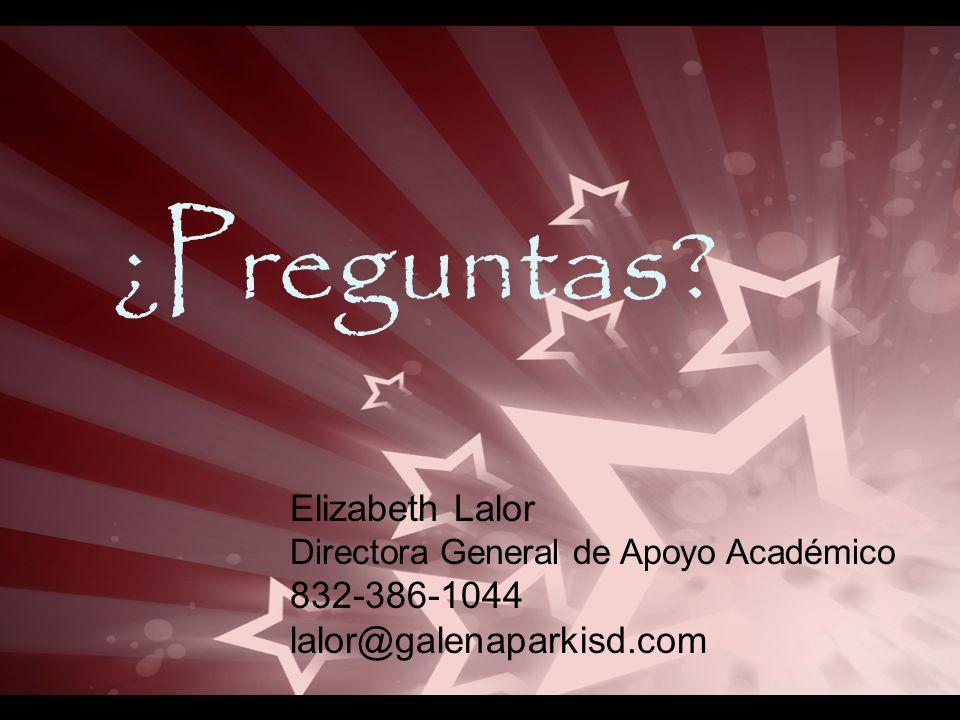 ¿Preguntas? Elizabeth Lalor Directora General de Apoyo Académico 832-386-1044 lalor@galenaparkisd.com