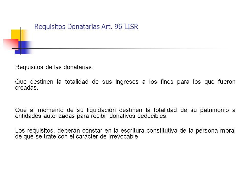 Requisitos de las donatarias: Que destinen la totalidad de sus ingresos a los fines para los que fueron creadas. Que al momento de su liquidación dest