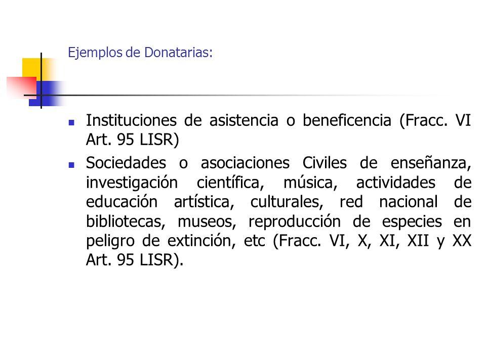 Instituciones de asistencia o beneficencia (Fracc. VI Art. 95 LISR) Sociedades o asociaciones Civiles de enseñanza, investigación científica, música,