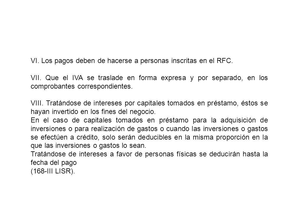 VI. Los pagos deben de hacerse a personas inscritas en el RFC. VII. Que el IVA se traslade en forma expresa y por separado, en los comprobantes corres
