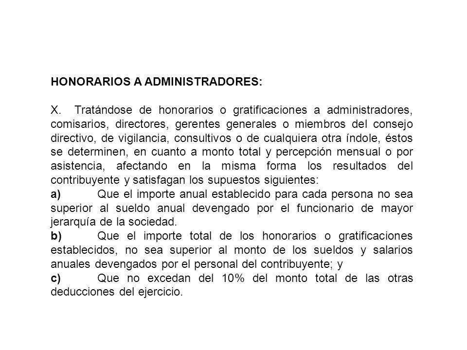HONORARIOS A ADMINISTRADORES: X. Tratándose de honorarios o gratificaciones a administradores, comisarios, directores, gerentes generales o miembros d