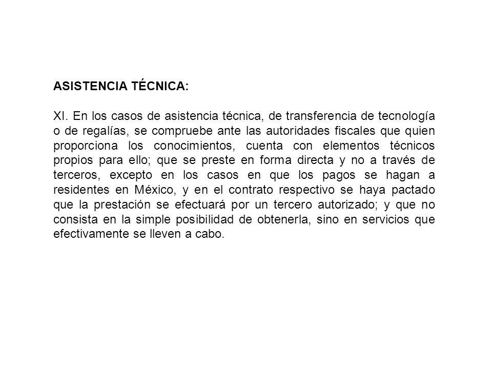 ASISTENCIA TÉCNICA: XI. En los casos de asistencia técnica, de transferencia de tecnología o de regalías, se compruebe ante las autoridades fiscales q