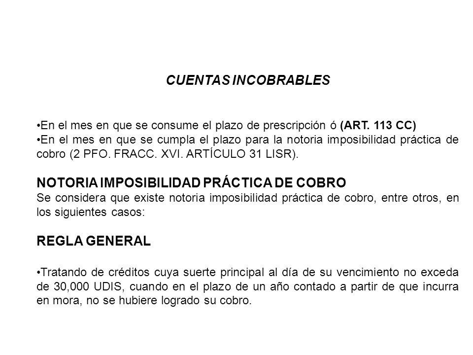 CUENTAS INCOBRABLES En el mes en que se consume el plazo de prescripción ó (ART. 113 CC) En el mes en que se cumpla el plazo para la notoria imposibil