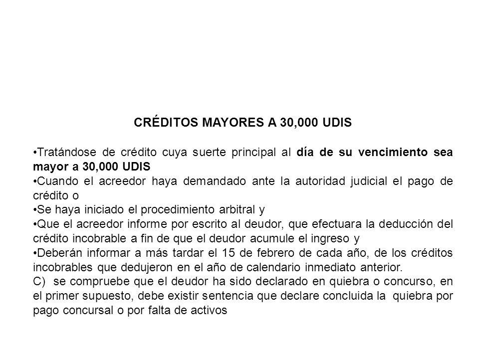 CRÉDITOS MAYORES A 30,000 UDIS Tratándose de crédito cuya suerte principal al día de su vencimiento sea mayor a 30,000 UDIS Cuando el acreedor haya de