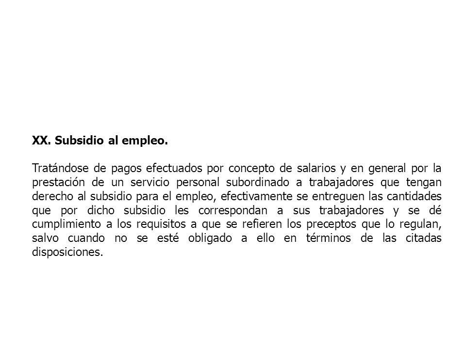 XX. Subsidio al empleo. Tratándose de pagos efectuados por concepto de salarios y en general por la prestación de un servicio personal subordinado a t