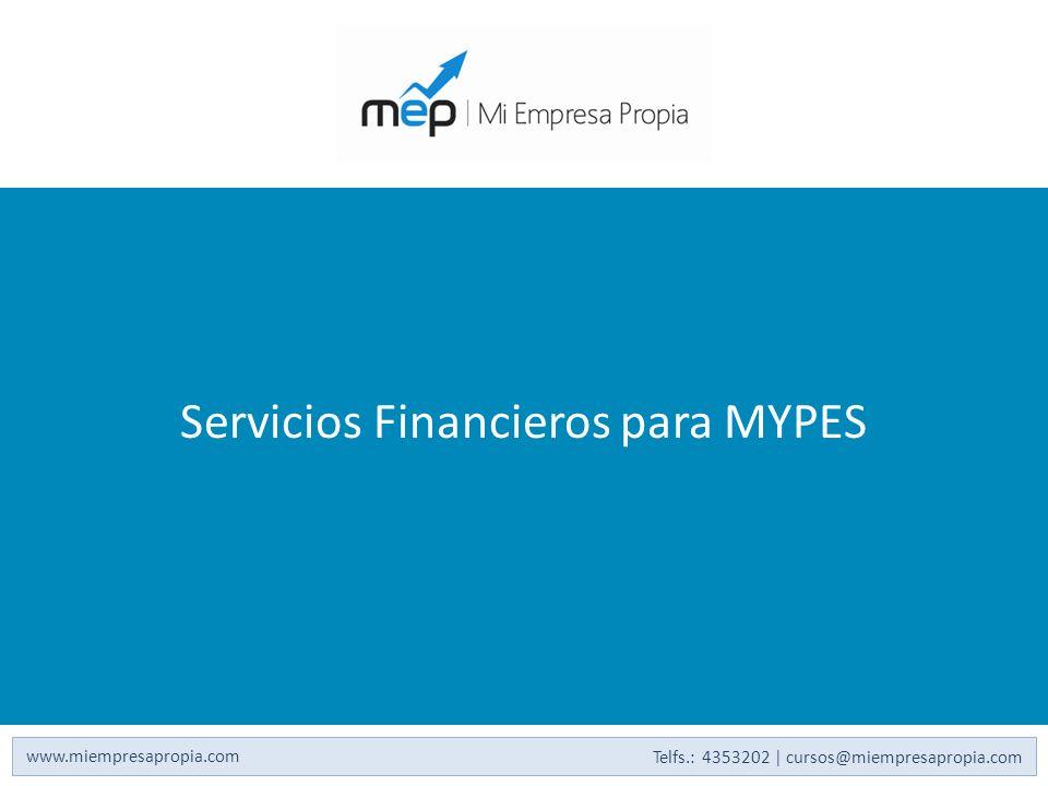 Servicios Financieros para MYPES www.miempresapropia.com Telfs.: 4353202 | cursos@miempresapropia.com