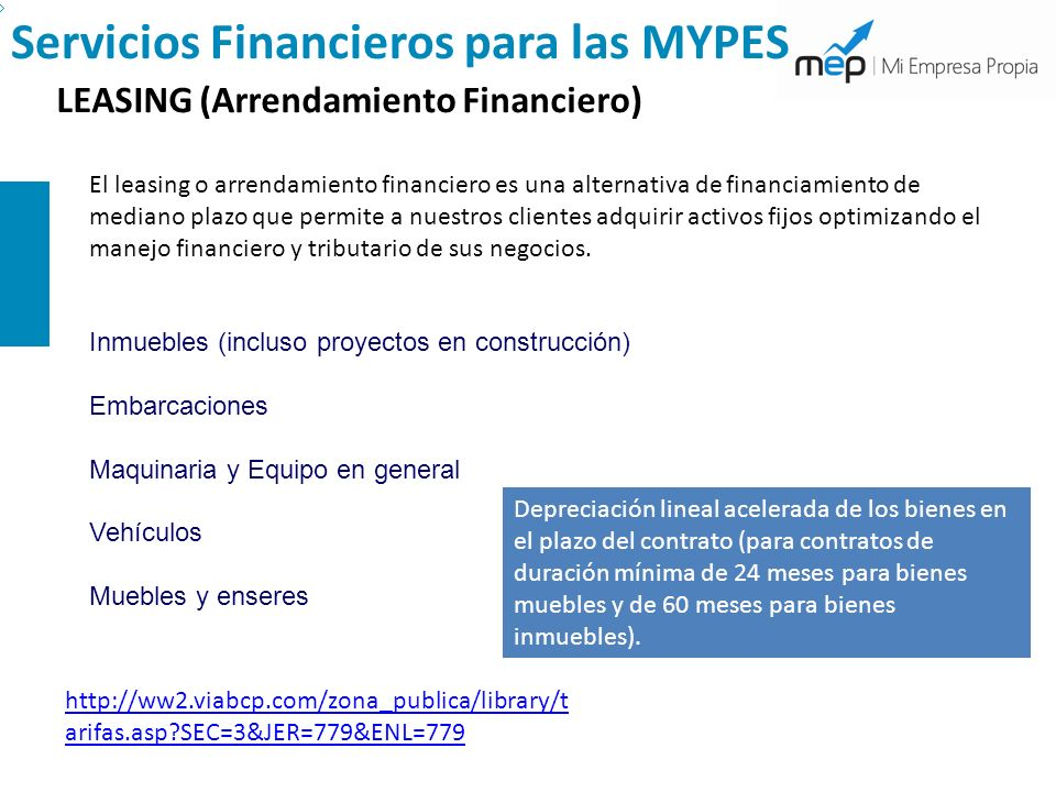 Servicios Financieros para las MYPES LEASING (Arrendamiento Financiero) El leasing o arrendamiento financiero es una alternativa de financiamiento de