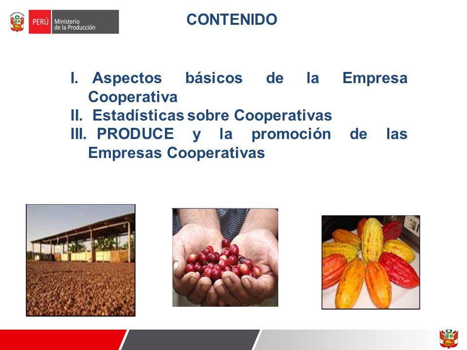 CONTENIDO I. Aspectos básicos de la Empresa Cooperativa II. Estadísticas sobre Cooperativas III. PRODUCE y la promoción de las Empresas Cooperativas