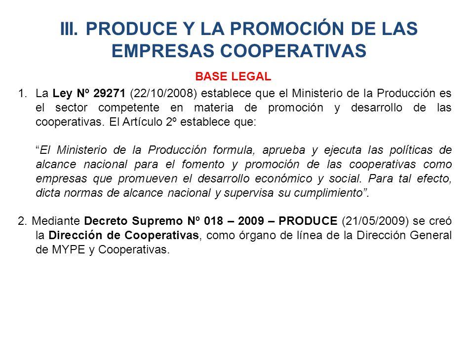 1.La Ley Nº 29271 (22/10/2008) establece que el Ministerio de la Producción es el sector competente en materia de promoción y desarrollo de las cooper