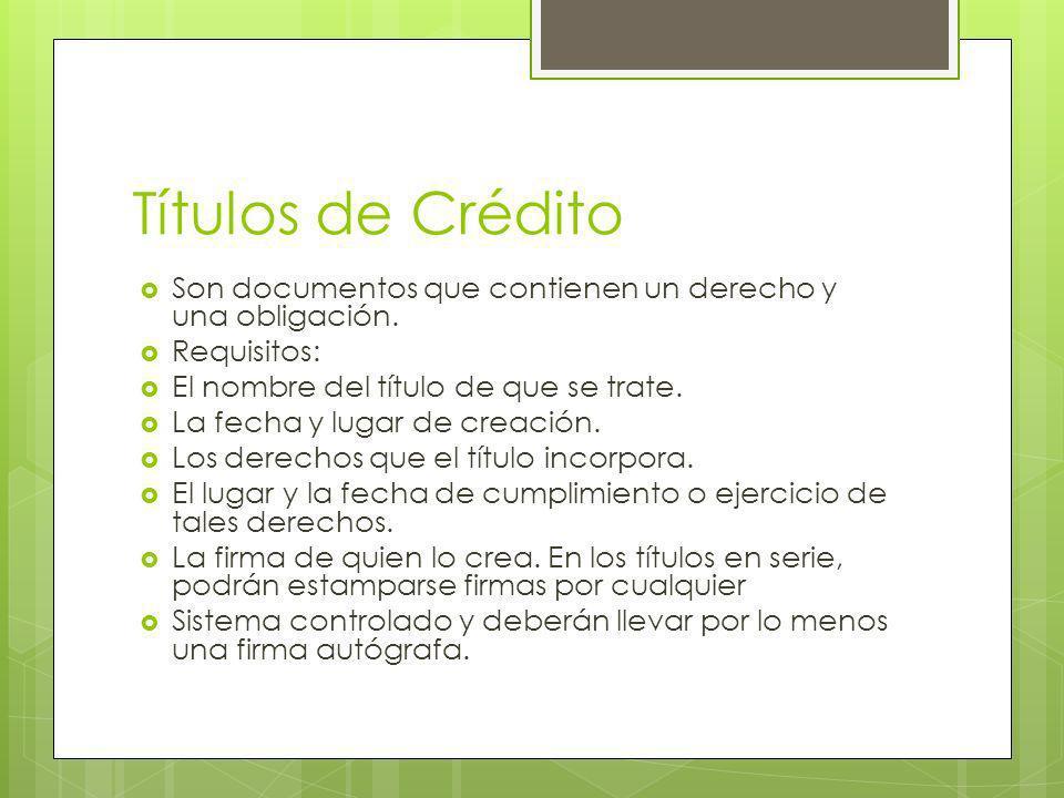 Títulos de Crédito Son documentos que contienen un derecho y una obligación. Requisitos: El nombre del título de que se trate. La fecha y lugar de cre