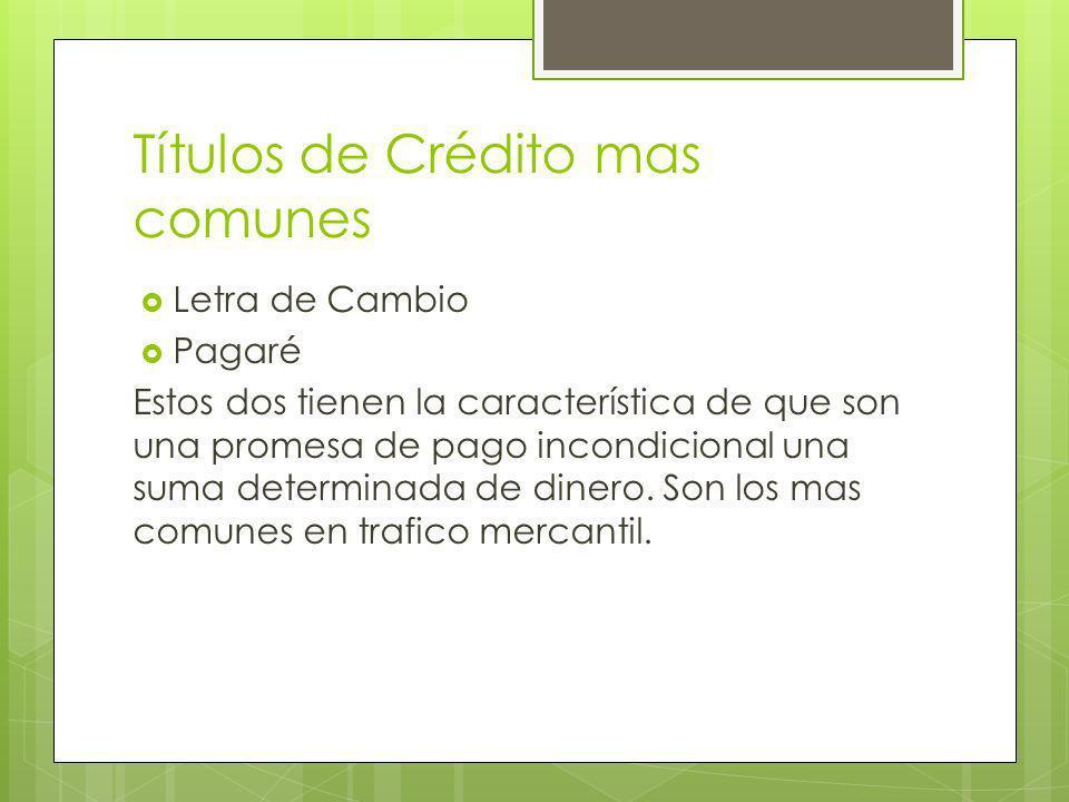 Títulos de Crédito mas comunes Letra de Cambio Pagaré Estos dos tienen la característica de que son una promesa de pago incondicional una suma determi