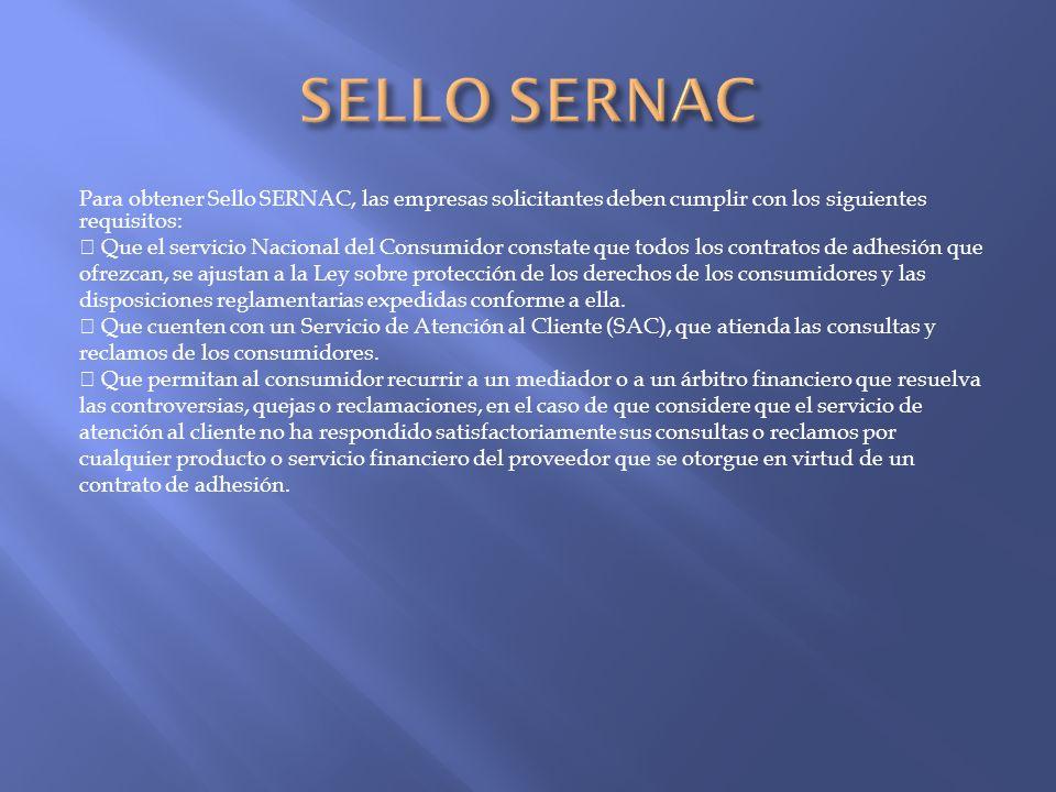 Los proveedores de productos y servicios financieros que deseen obtener el Sello SERNAC, deberán someter a la revisión del Servicio Nacional del Consumidor todos los contratos de adhesión que ofrezcan, relativos a los siguientes productos y servicios financieros: 1.