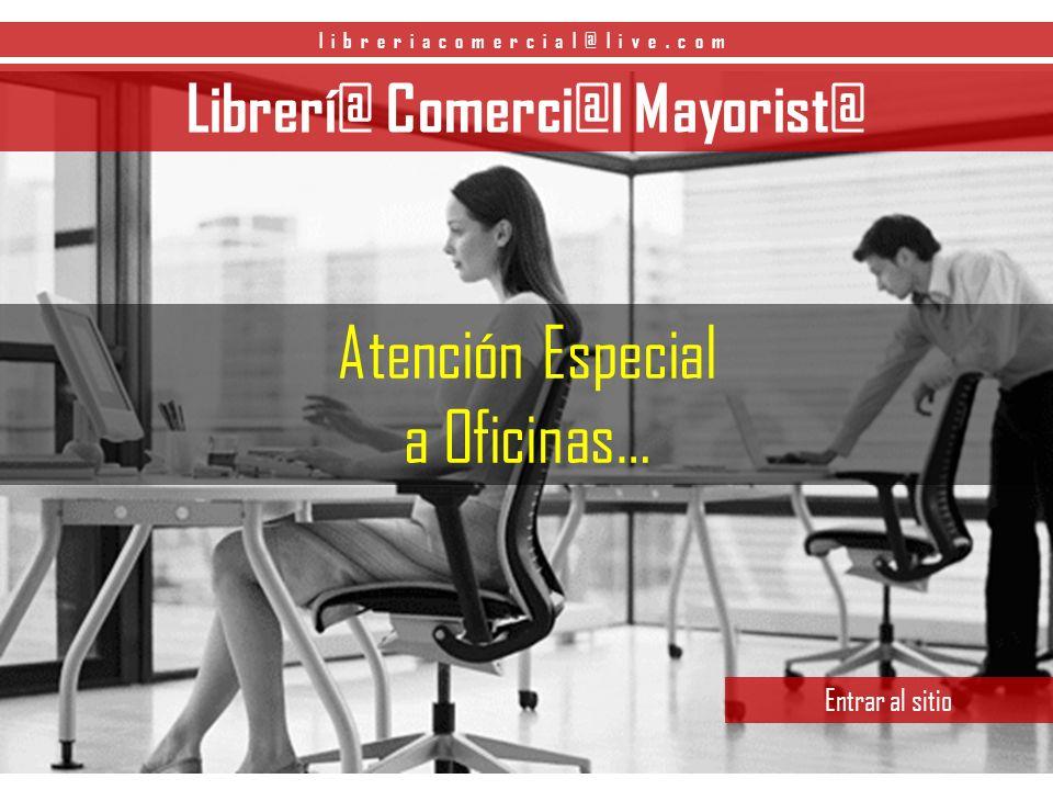 Librerí@ Comerci@l Mayorist@ Entrar al sitio Atención Especial a Oficinas… libreriacomercial@live.com