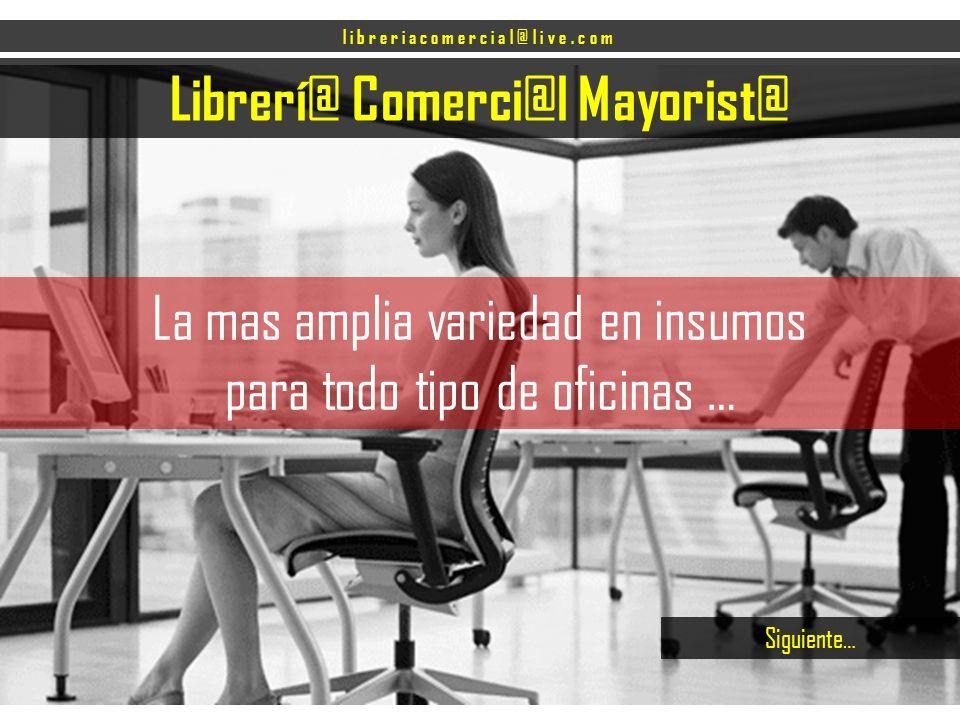 Librerí@ Comerci@l Mayorist@ Siguiente… La mas amplia variedad en insumos para todo tipo de oficinas … libreriacomercial@live.com