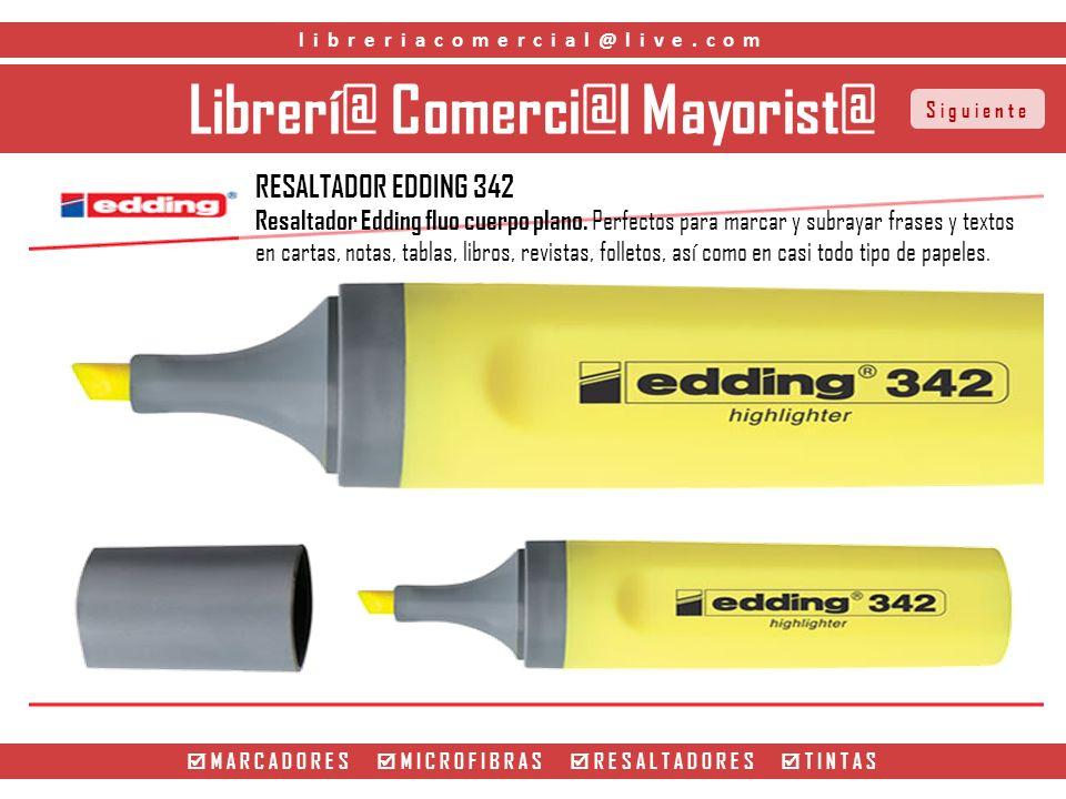 Librerí@ Comerci@l Mayorist@ Siguiente libreriacomercial@live.com MARCADORES MICROFIBRAS RESALTADORES TINTAS RESALTADOR EDDING 342 Resaltador Edding fluo cuerpo plano.