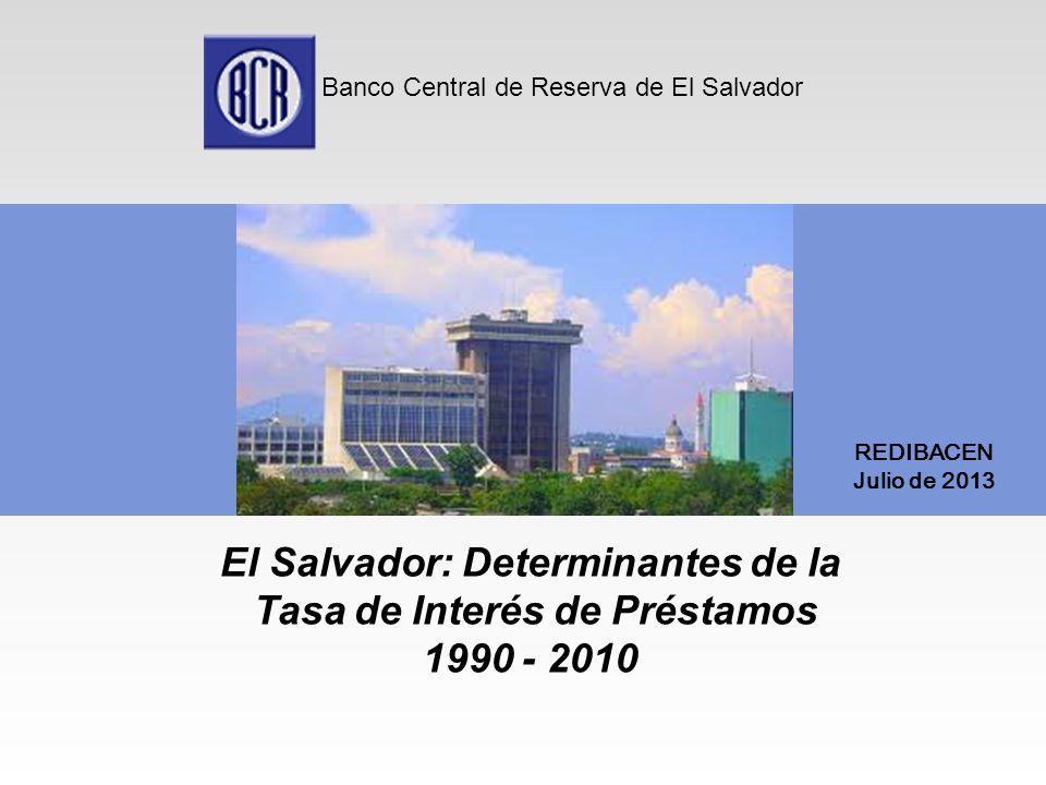 Banco Central de Reserva de El Salvador El Salvador: Determinantes de la Tasa de Interés de Préstamos 1990 - 2010 REDIBACEN Julio de 2013