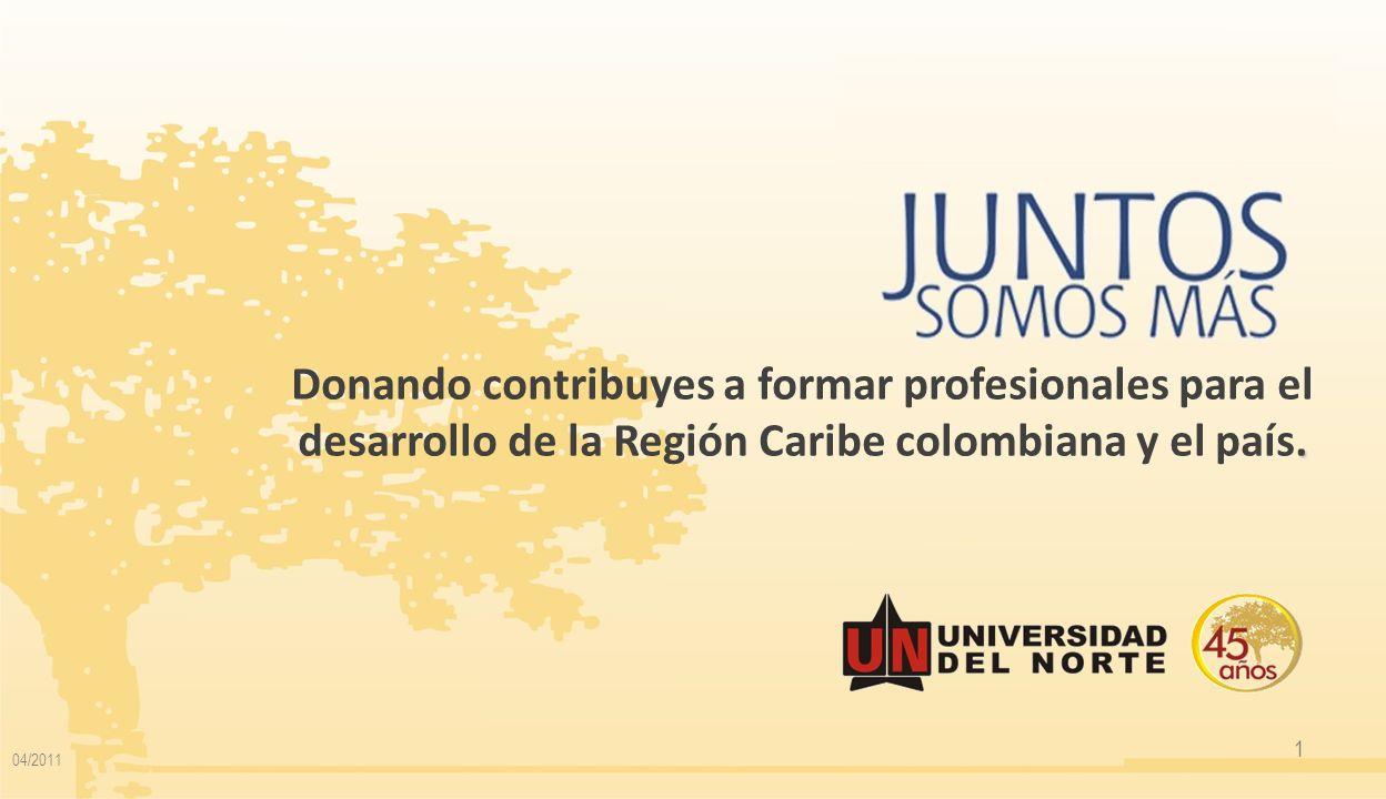 1. Donando contribuyes a formar profesionales para el desarrollo de la Región Caribe colombiana y el país. 04/2011