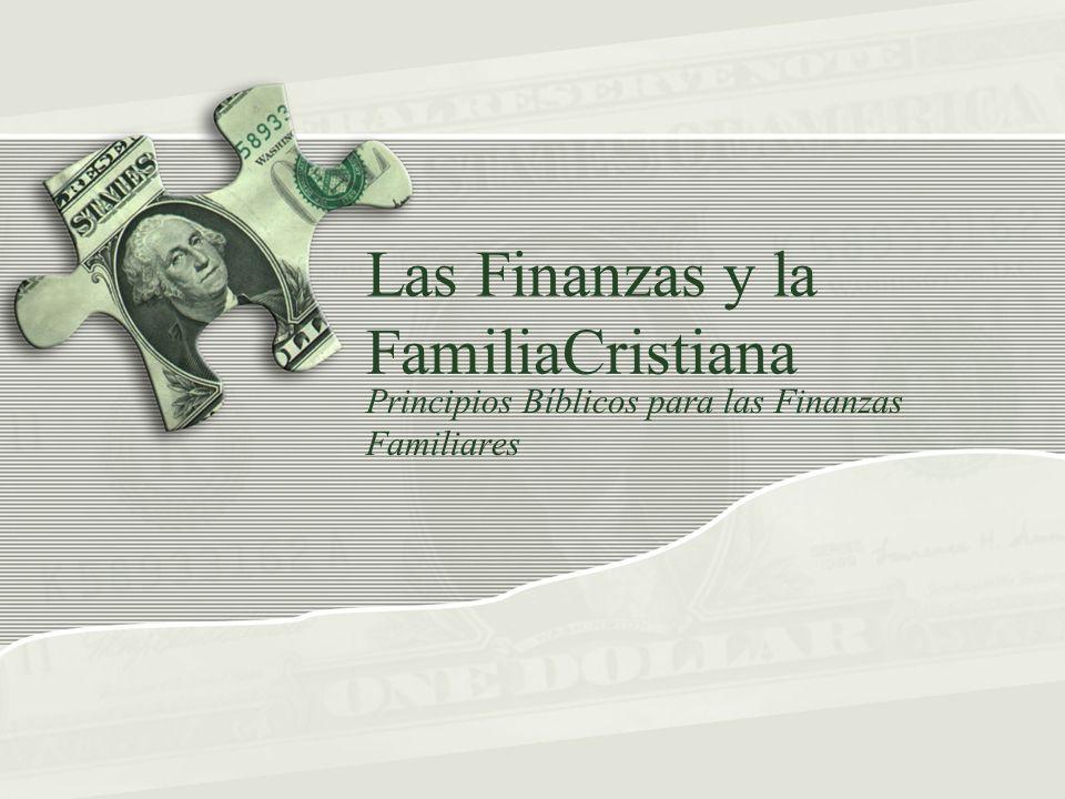 Las Finanzas y la FamiliaCristiana Principios Bíblicos para las Finanzas Familiares