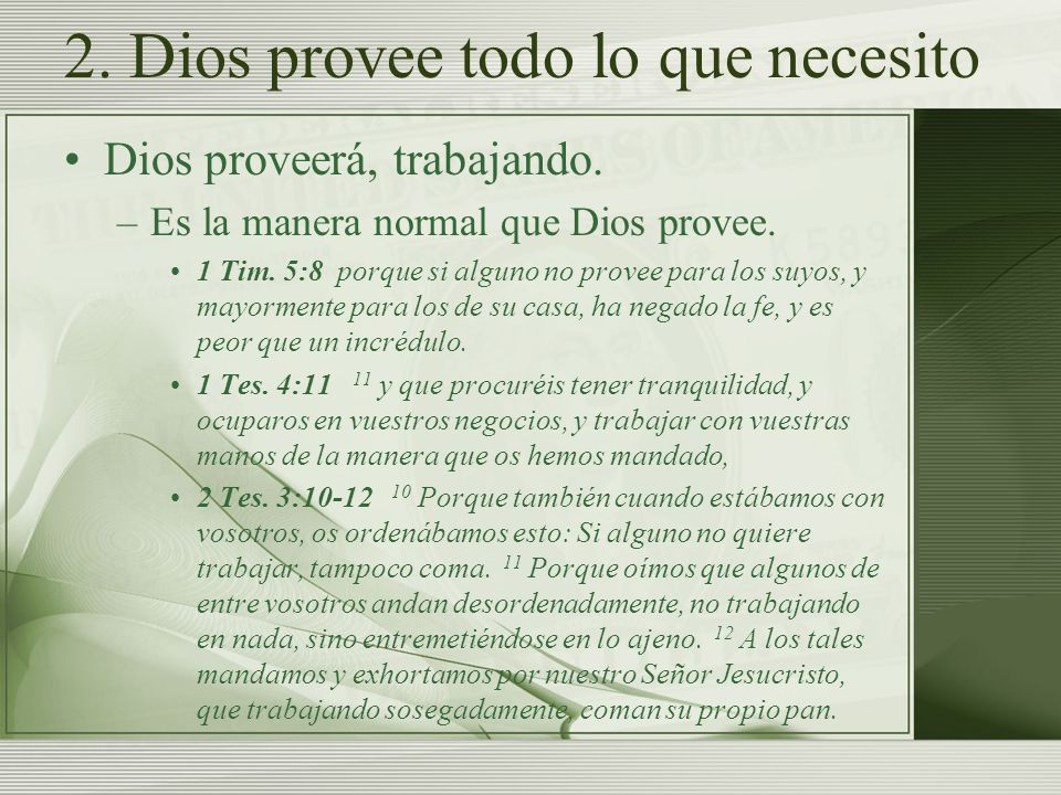 2. Dios provee todo lo que necesito Dios proveerá, trabajando. –Es la manera normal que Dios provee. 1 Tim. 5:8 porque si alguno no provee para los su