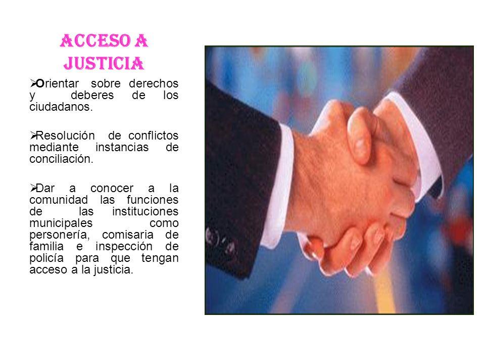 ACCESO A JUSTICIA Orientar sobre derechos y deberes de los ciudadanos.