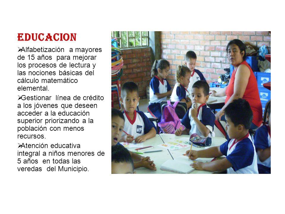EDUCACION Alfabetización a mayores de 15 años para mejorar los procesos de lectura y las nociones básicas del cálculo matemático elemental.
