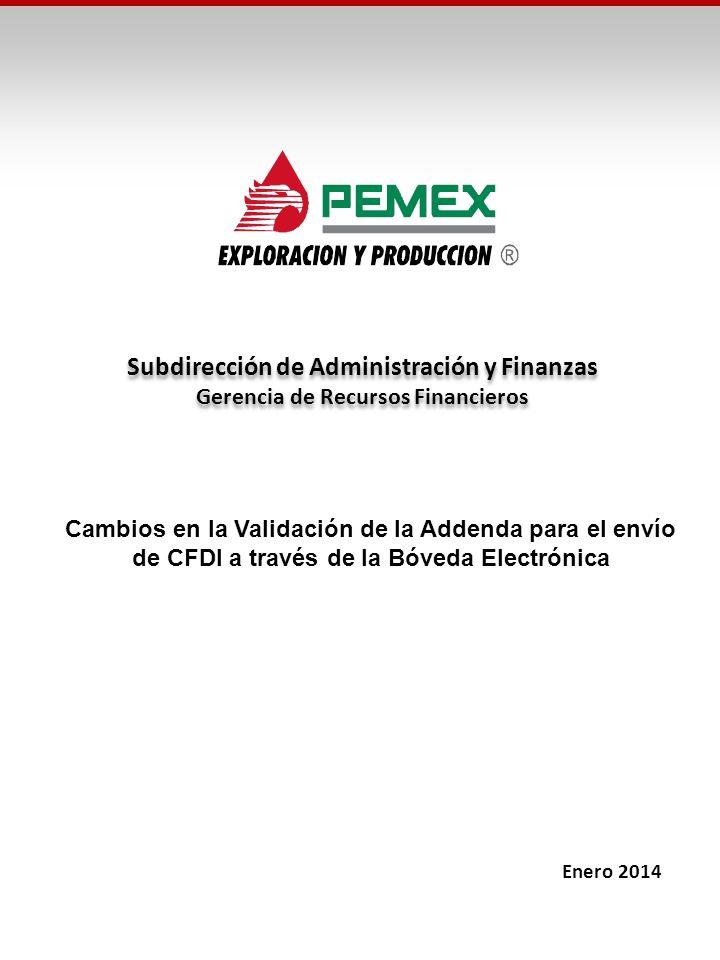 Subdirección de Administración y Finanzas Gerencia de Recursos Financieros Subdirección de Administración y Finanzas Gerencia de Recursos Financieros Enero 2014 Cambios en la Validación de la Addenda para el envío de CFDI a través de la Bóveda Electrónica
