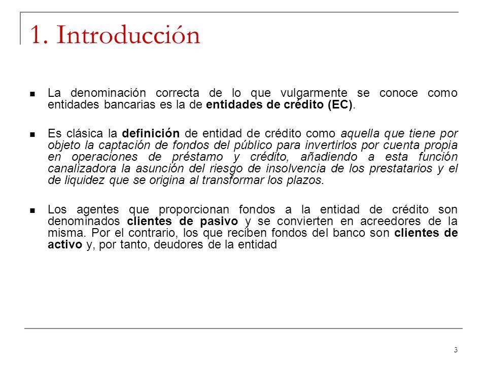 3 1. Introducción La denominación correcta de lo que vulgarmente se conoce como entidades bancarias es la de entidades de crédito (EC). Es clásica la