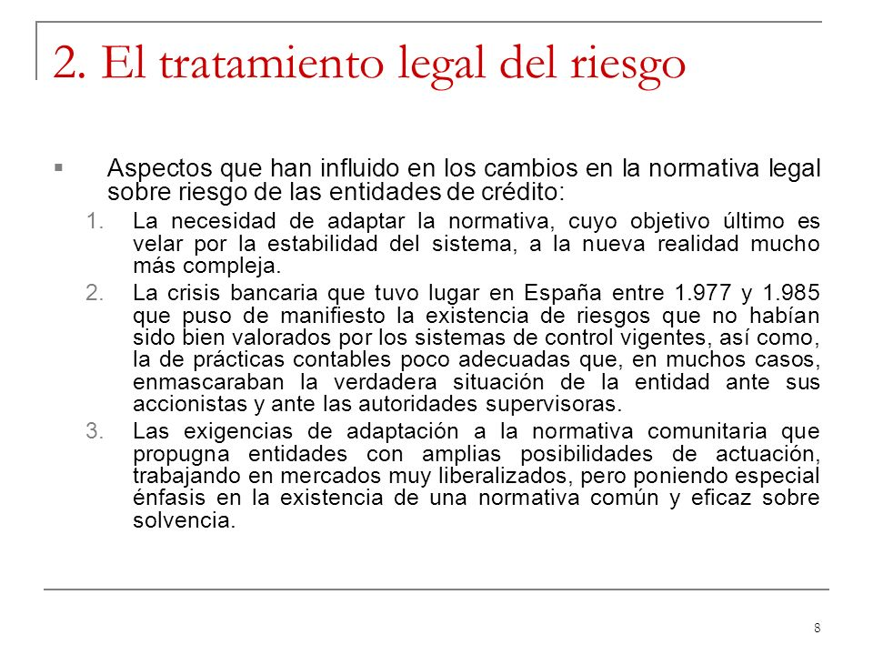 8 2. El tratamiento legal del riesgo Aspectos que han influido en los cambios en la normativa legal sobre riesgo de las entidades de crédito: 1.La nec