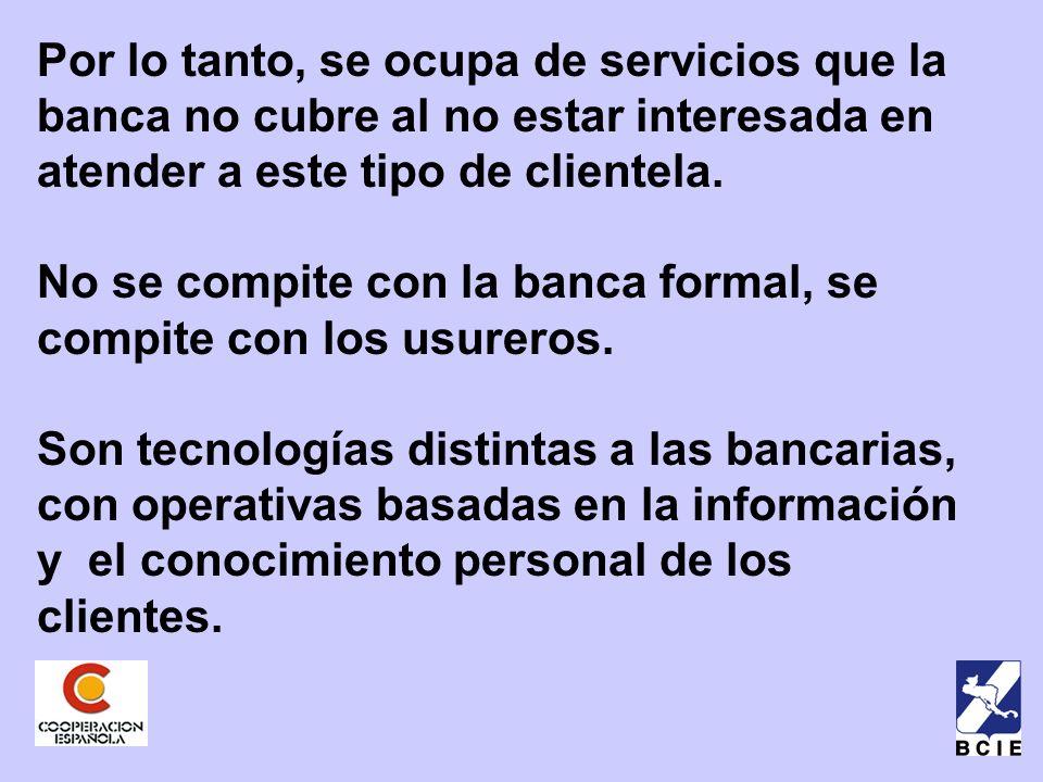 Por lo tanto, se ocupa de servicios que la banca no cubre al no estar interesada en atender a este tipo de clientela.