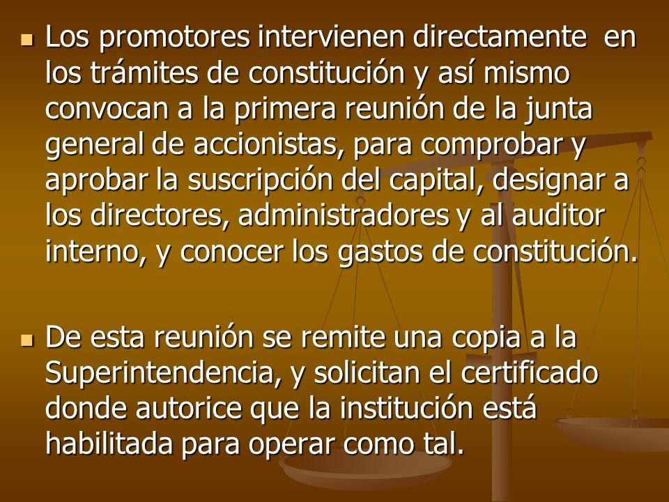 Los promotores intervienen directamente en los trámites de constitución y así mismo convocan a la primera reunión de la junta general de accionistas,