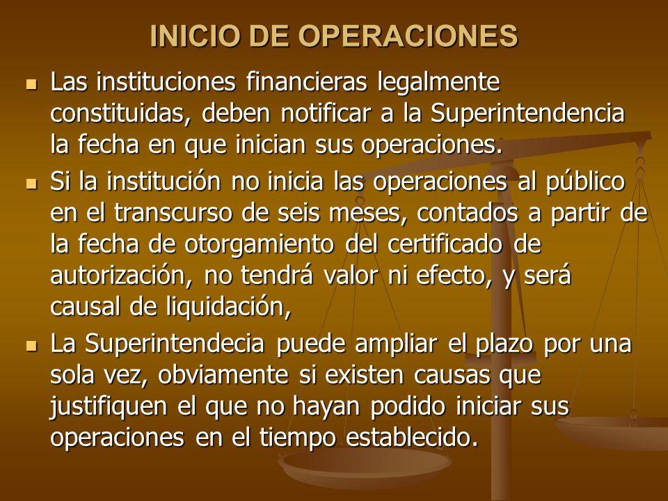 INICIO DE OPERACIONES Las instituciones financieras legalmente constituidas, deben notificar a la Superintendencia la fecha en que inician sus operaci