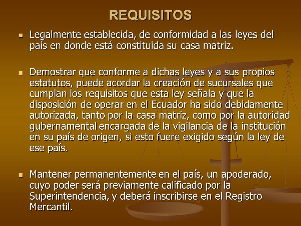 REQUISITOS Legalmente establecida, de conformidad a las leyes del país en donde está constituida su casa matriz. Legalmente establecida, de conformida