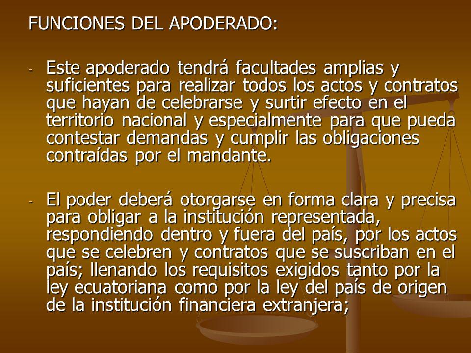 FUNCIONES DEL APODERADO: - Este apoderado tendrá facultades amplias y suficientes para realizar todos los actos y contratos que hayan de celebrarse y