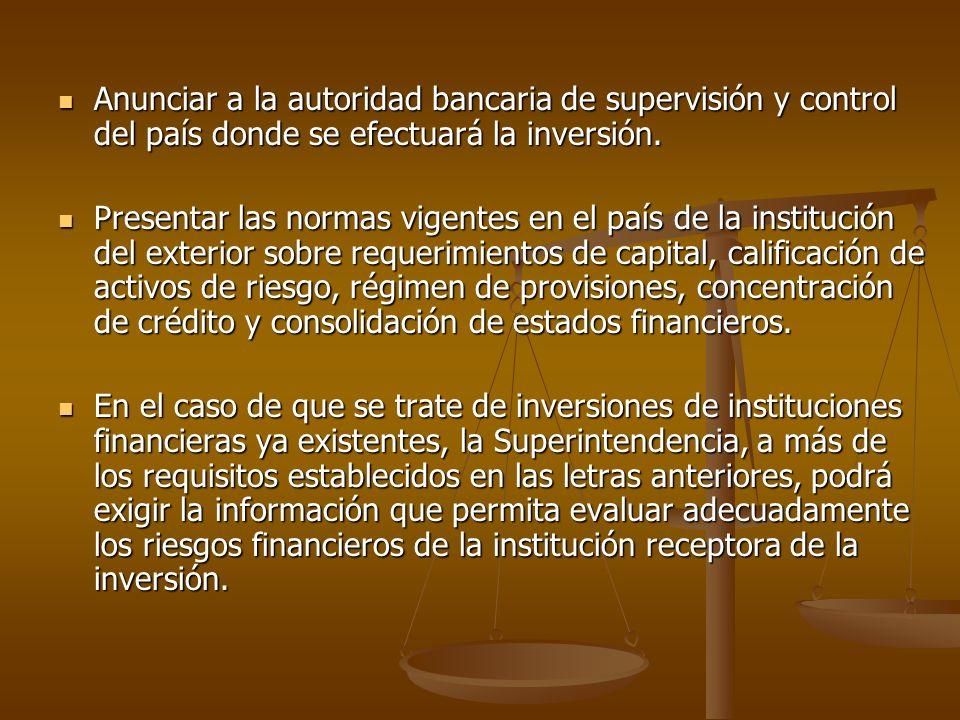 Anunciar a la autoridad bancaria de supervisión y control del país donde se efectuará la inversión. Anunciar a la autoridad bancaria de supervisión y