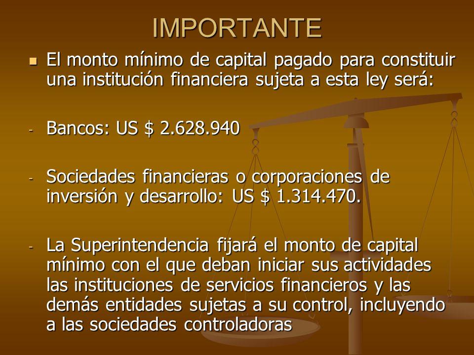 IMPORTANTE El monto mínimo de capital pagado para constituir una institución financiera sujeta a esta ley será: El monto mínimo de capital pagado para