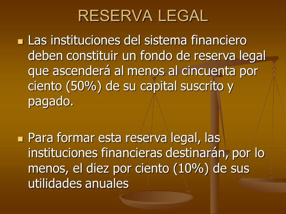 RESERVA LEGAL Las instituciones del sistema financiero deben constituir un fondo de reserva legal que ascenderá al menos al cincuenta por ciento (50%)