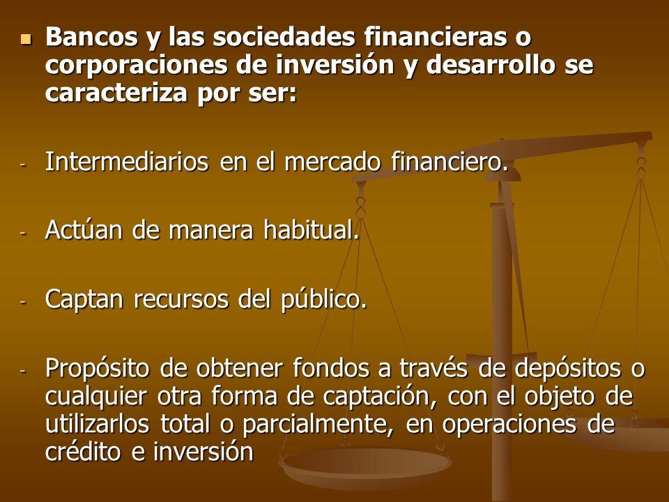 Bancos y las sociedades financieras o corporaciones de inversión y desarrollo se caracteriza por ser: Bancos y las sociedades financieras o corporacio