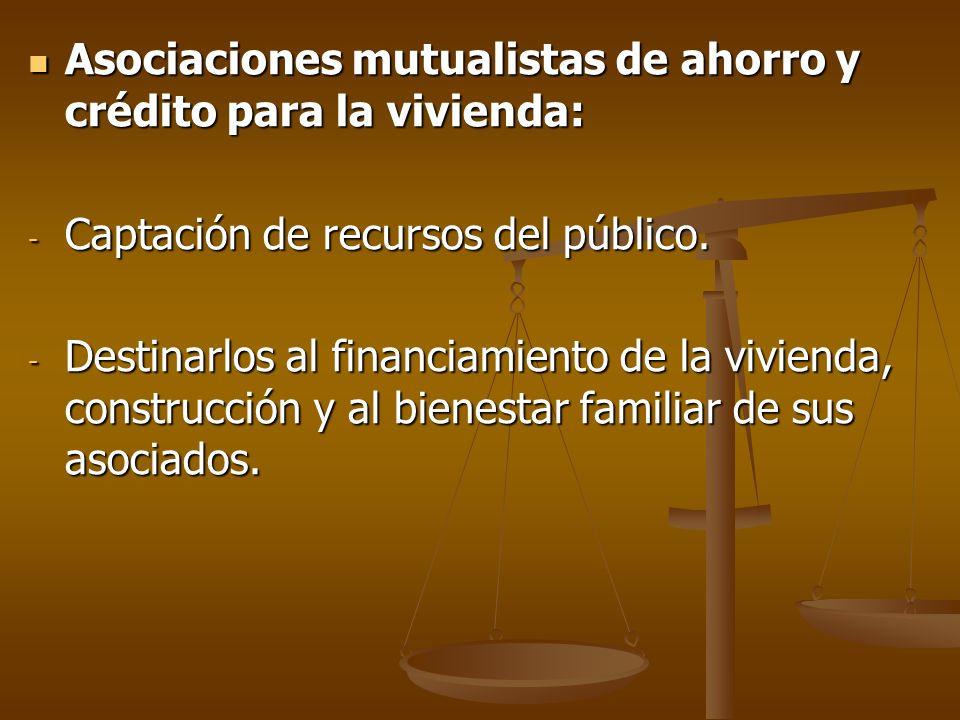 Asociaciones mutualistas de ahorro y crédito para la vivienda: Asociaciones mutualistas de ahorro y crédito para la vivienda: - Captación de recursos
