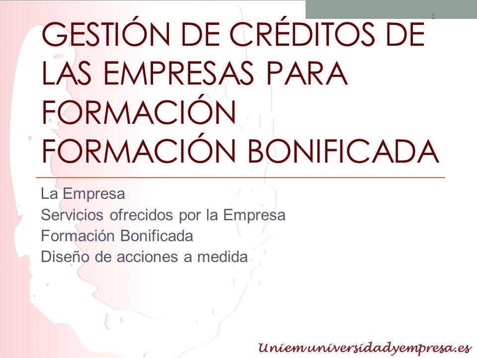 2 GESTIÓN DE CRÉDITOS DE LAS EMPRESAS PARA FORMACIÓN FORMACIÓN BONIFICADA La Empresa Servicios ofrecidos por la Empresa Formación Bonificada Diseño de