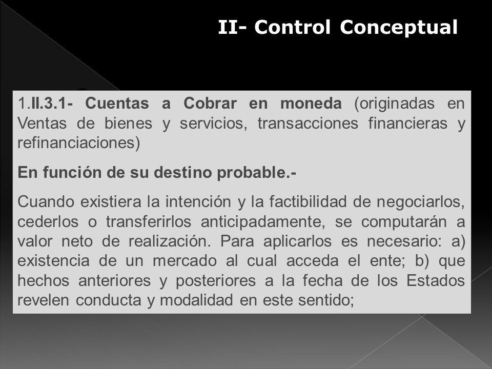 II- Control Conceptual S 1.II.3.1- Cuentas a Cobrar en moneda (originadas en Ventas de bienes y servicios, transacciones financieras y refinanciacione