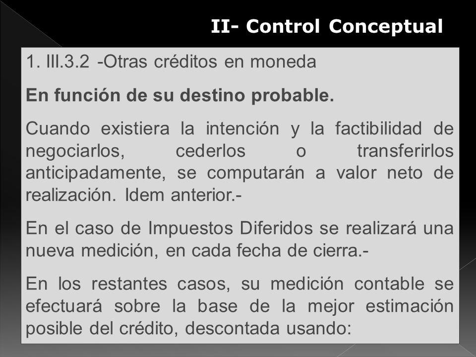 II- Control Conceptual 1. III.3.2 -Otras créditos en moneda En función de su destino probable. Cuando existiera la intención y la factibilidad de nego
