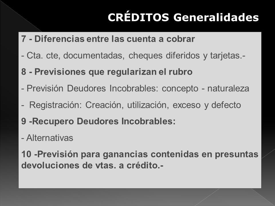 7 - Diferencias entre las cuenta a cobrar - Cta. cte, documentadas, cheques diferidos y tarjetas.- 8 - Previsiones que regularizan el rubro - Previsió