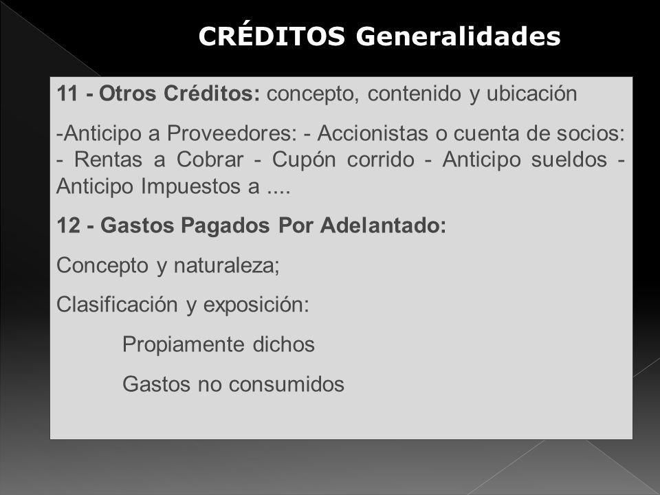 CRÉDITOS Generalidades 11 - Otros Créditos: concepto, contenido y ubicación -Anticipo a Proveedores: - Accionistas o cuenta de socios: - Rentas a Cobr