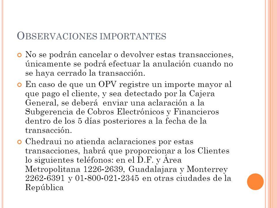 O BSERVACIONES IMPORTANTES No se podrán cancelar o devolver estas transacciones, únicamente se podrá efectuar la anulación cuando no se haya cerrado l