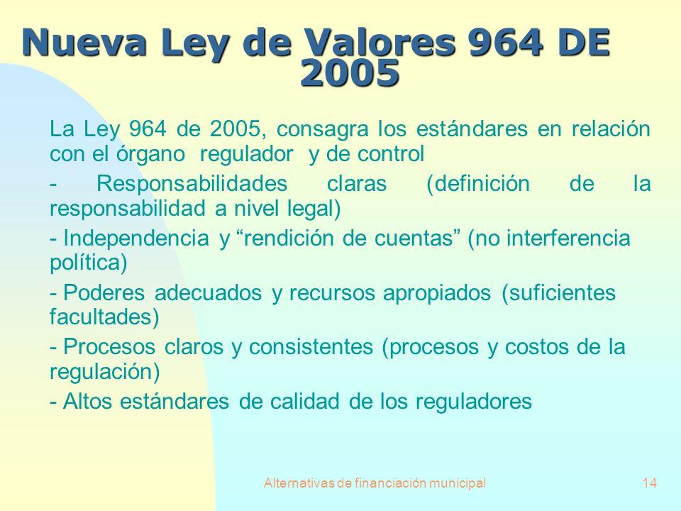 Alternativas de financiación municipal14 Nueva Ley de Valores 964 DE 2005 La Ley 964 de 2005, consagra los estándares en relación con el órgano regula