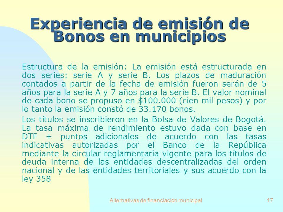 Alternativas de financiación municipal17 Estructura de la emisión: La emisión está estructurada en dos series: serie A y serie B. Los plazos de madura