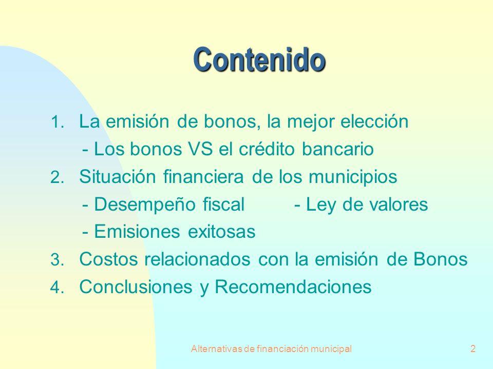 Alternativas de financiación municipal2 Contenido 1. La emisión de bonos, la mejor elección - Los bonos VS el crédito bancario 2. Situación financiera