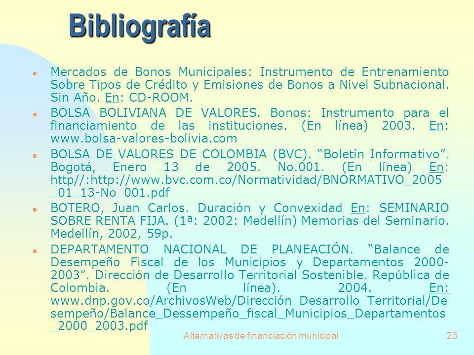 Alternativas de financiación municipal23Bibliografía n Mercados de Bonos Municipales: Instrumento de Entrenamiento Sobre Tipos de Crédito y Emisiones