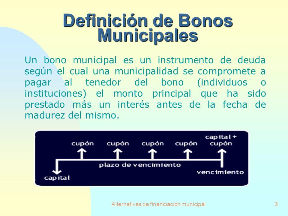 Alternativas de financiación municipal3 Definición de Bonos Municipales Un bono municipal es un instrumento de deuda según el cual una municipalidad s