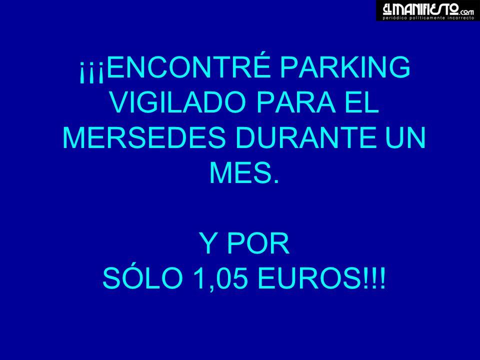 ¡¡¡ENCONTRÉ PARKING VIGILADO PARA EL MERSEDES DURANTE UN MES. Y POR SÓLO 1,05 EUROS!!!